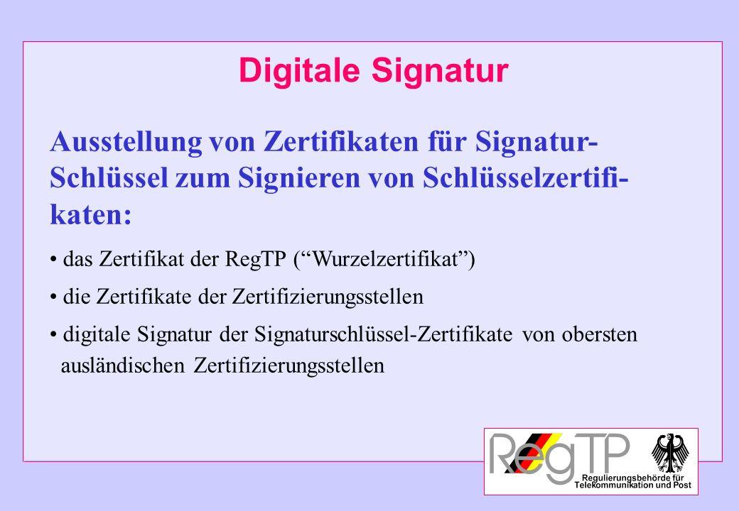 Digitale Signatur Ausstellung von Zertifikaten für Signatur- Schlüssel zum Signieren von Schlüsselzertifi- katen: das Zertifikat der RegTP (Wurzelzert