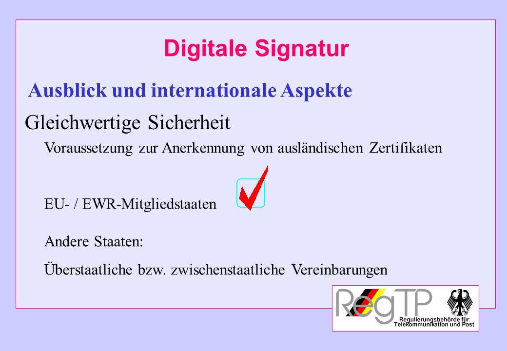 Digitale Signatur Ausblick und internationale Aspekte Gleichwertige Sicherheit Voraussetzung zur Anerkennung von ausländischen Zertifikaten EU- / EWR-