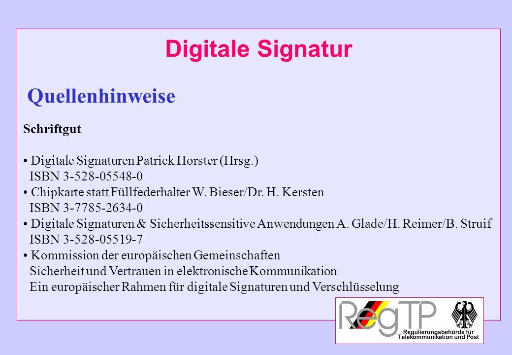Digitale Signatur Quellenhinweise Schriftgut Digitale Signaturen Patrick Horster (Hrsg.) ISBN 3-528-05548-0 Chipkarte statt Füllfederhalter W. Bieser/
