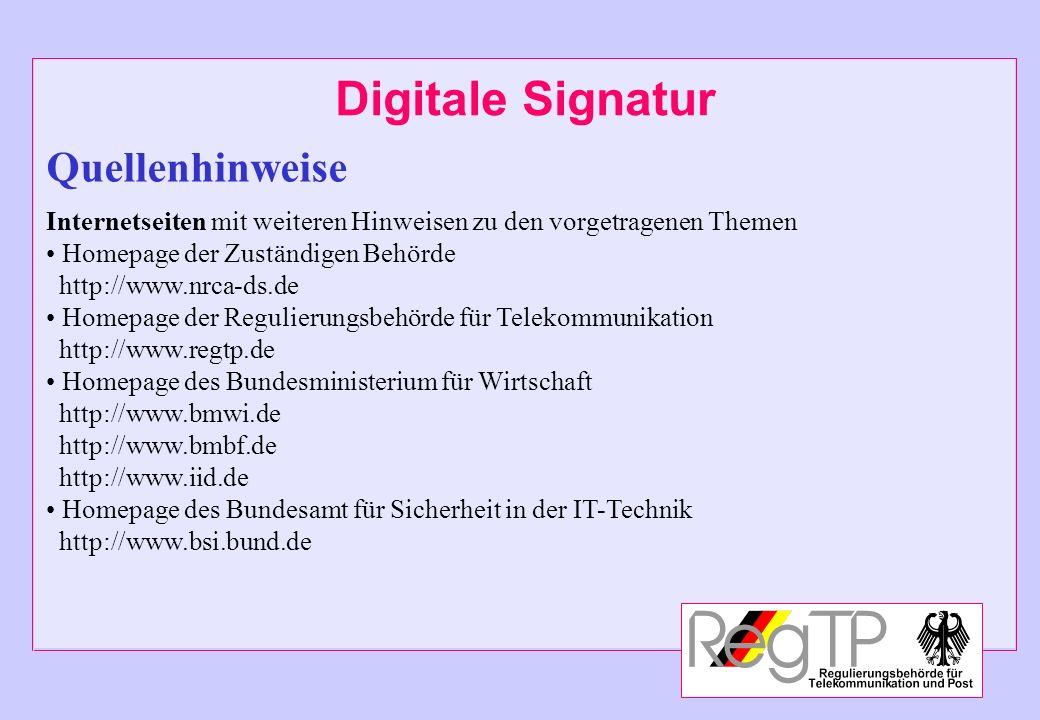 Digitale Signatur Quellenhinweise Internetseiten mit weiteren Hinweisen zu den vorgetragenen Themen Homepage der Zuständigen Behörde http://www.nrca-d