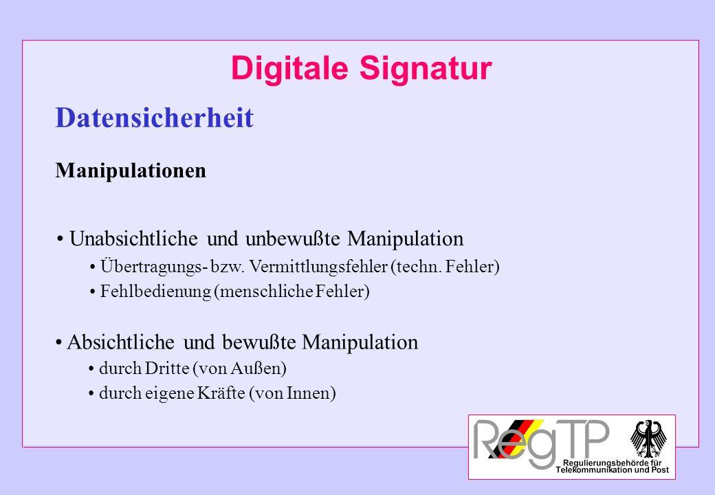Digitale Signatur Unabsichtliche und unbewußte Manipulation Übertragungs- bzw. Vermittlungsfehler (techn. Fehler) Fehlbedienung (menschliche Fehler) D