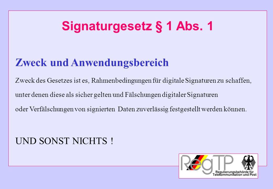 Signaturgesetz § 1 Abs. 1 Zweck und Anwendungsbereich Zweck des Gesetzes ist es, Rahmenbedingungen für digitale Signaturen zu schaffen, unter denen di
