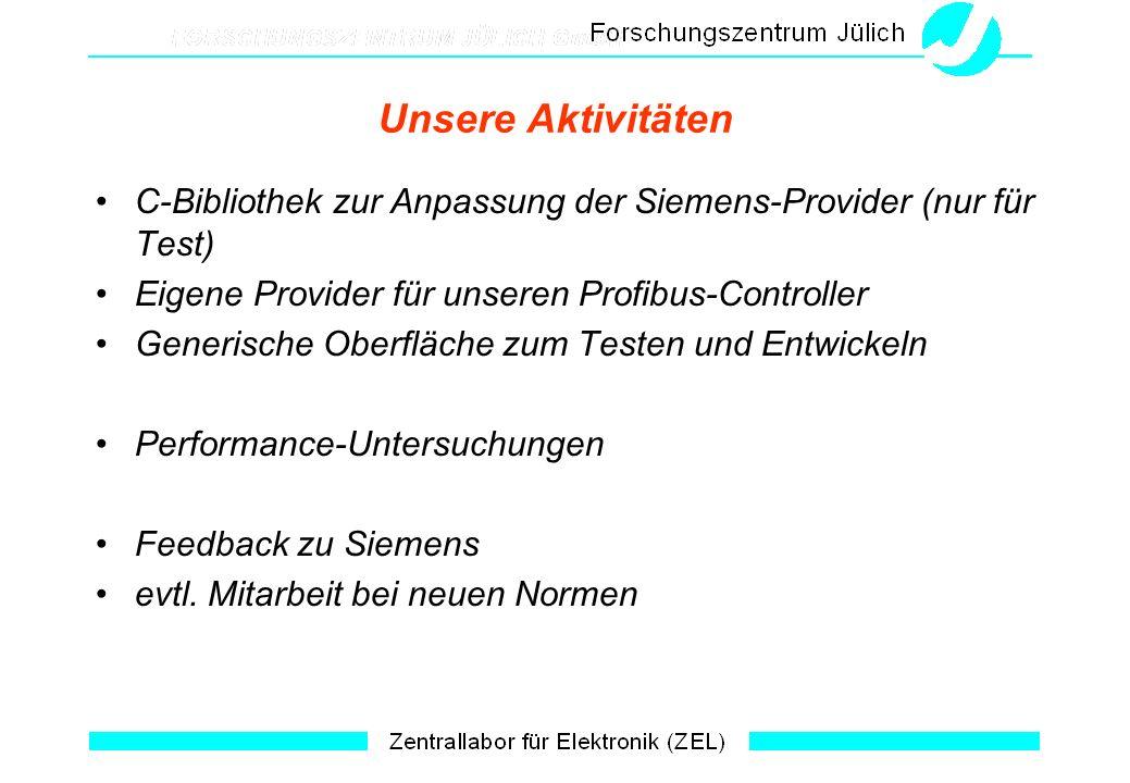 Unsere Aktivitäten C-Bibliothek zur Anpassung der Siemens-Provider (nur für Test) Eigene Provider für unseren Profibus-Controller Generische Oberfläche zum Testen und Entwickeln Performance-Untersuchungen Feedback zu Siemens evtl.