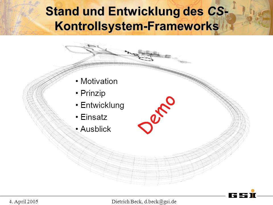 4. April 2005Dietrich Beck, d.beck@gsi.de Stand und Entwicklung des CS- Kontrollsystem-Frameworks Motivation Prinzip Entwicklung Einsatz Ausblick Demo