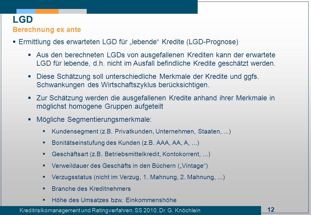 12 Kreditrisikomanagement und Ratingverfahren, SS 2010, Dr. G. Knöchlein Ermittlung des erwarteten LGD für lebende Kredite (LGD-Prognose) Aus den bere