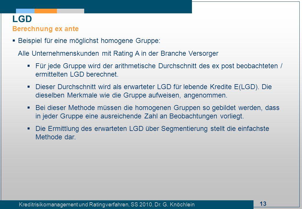 13 Kreditrisikomanagement und Ratingverfahren, SS 2010, Dr. G. Knöchlein Beispiel für eine möglichst homogene Gruppe: Alle Unternehmenskunden mit Rati