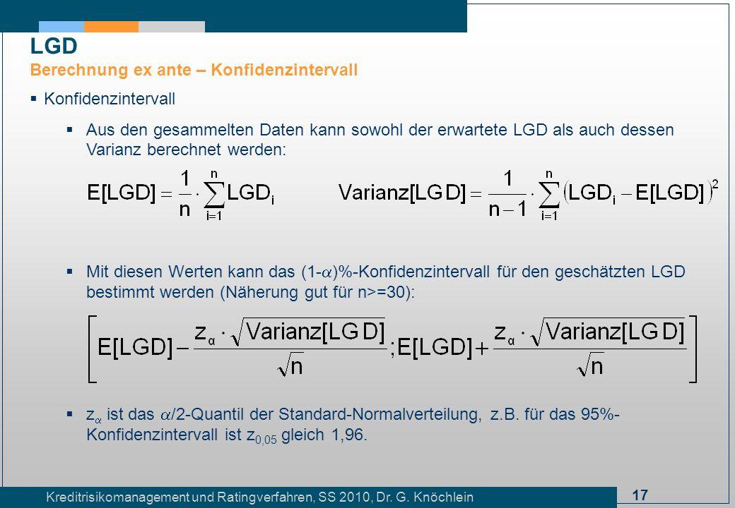 17 Kreditrisikomanagement und Ratingverfahren, SS 2010, Dr. G. Knöchlein Konfidenzintervall Aus den gesammelten Daten kann sowohl der erwartete LGD al