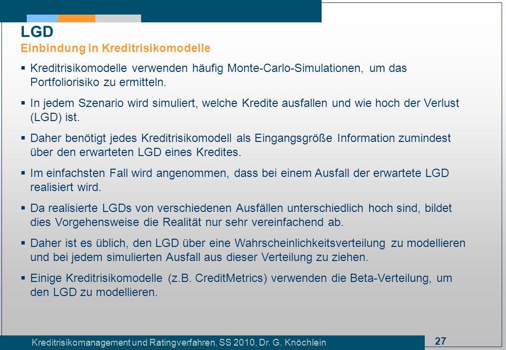 27 Kreditrisikomanagement und Ratingverfahren, SS 2010, Dr. G. Knöchlein LGD Einbindung in Kreditrisikomodelle Kreditrisikomodelle verwenden häufig Mo