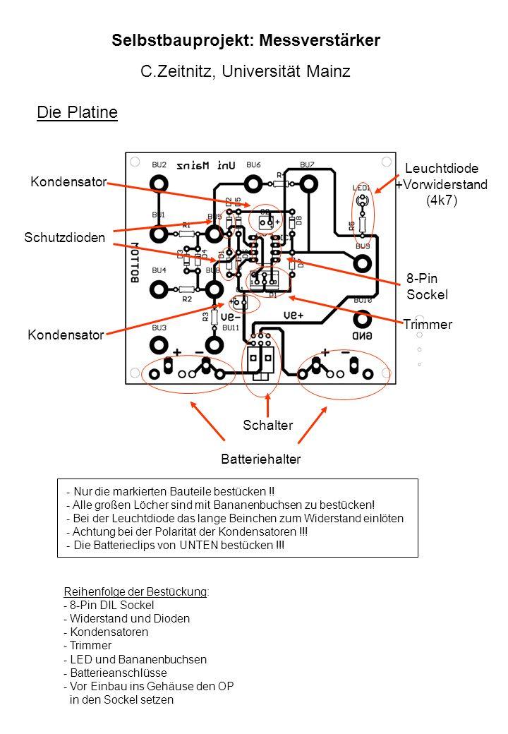 Selbstbauprojekt: Messverstärker C.Zeitnitz, Universität Mainz Die Platine Leuchtdiode +Vorwiderstand (4k7) Batteriehalter Schalter 8-Pin Sockel Trimm