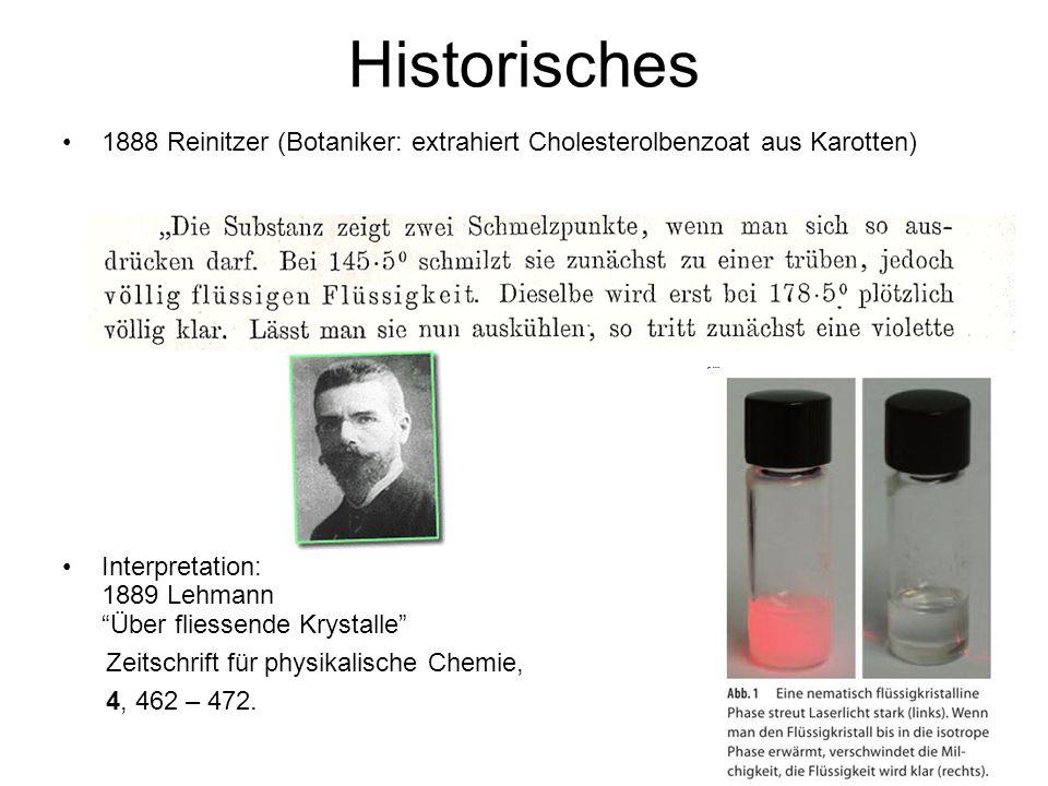 Historisches 1888 Reinitzer (Botaniker: extrahiert Cholesterolbenzoat aus Karotten) Interpretation: 1889 Lehmann Über fliessende Krystalle Zeitschrift