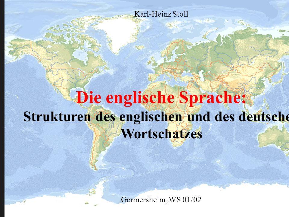 Die englische Sprache: Strukturen des englischen und des deutschen Wortschatzes Germersheim, WS 01/02 Karl-Heinz Stoll