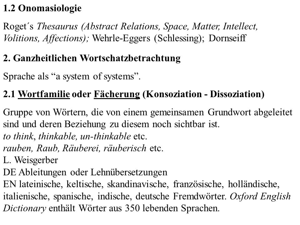 1.2 Onomasiologie Roget´s Thesaurus (Abstract Relations, Space, Matter, Intellect, Volitions, Affections); Wehrle-Eggers (Schlessing); Dornseiff 2. Ga