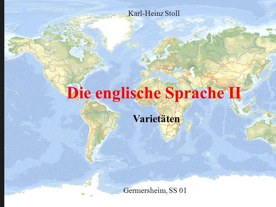 Die englische Sprache II Germersheim, SS 01 Karl-Heinz Stoll Varietäten
