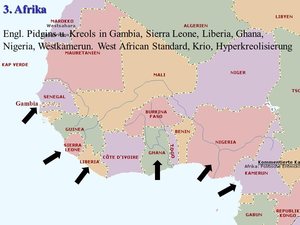 Gambia 3. Afrika Engl. Pidgins u. Kreols in Gambia, Sierra Leone, Liberia, Ghana, Nigeria, Westkamerun. West African Standard, Krio, Hyperkreolisierun