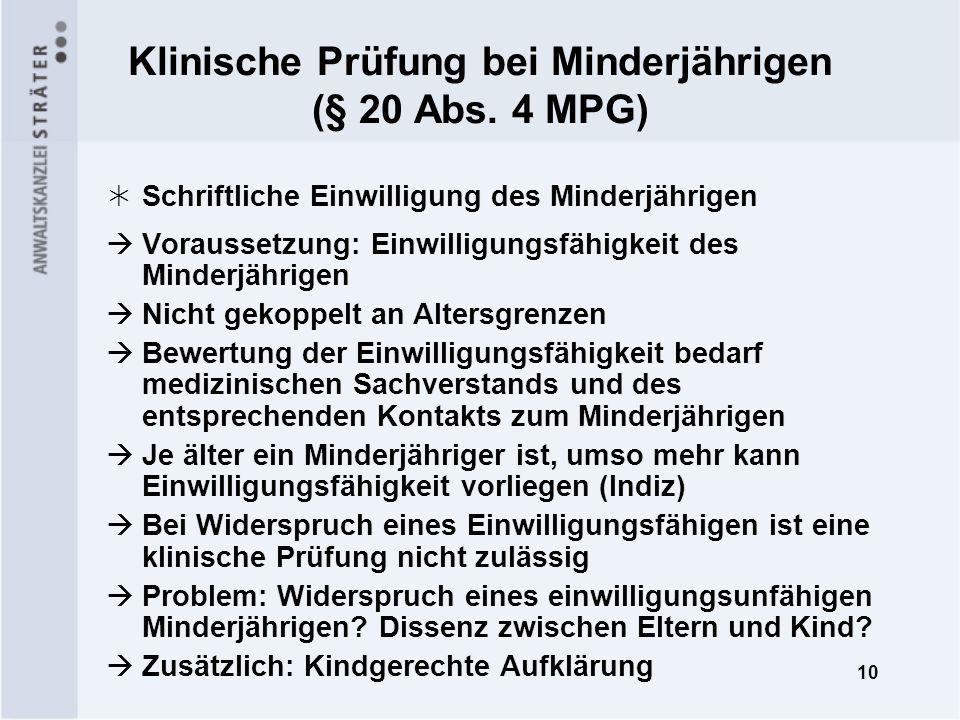 10 Klinische Prüfung bei Minderjährigen (§ 20 Abs. 4 MPG) Schriftliche Einwilligung des Minderjährigen Voraussetzung: Einwilligungsfähigkeit des Minde