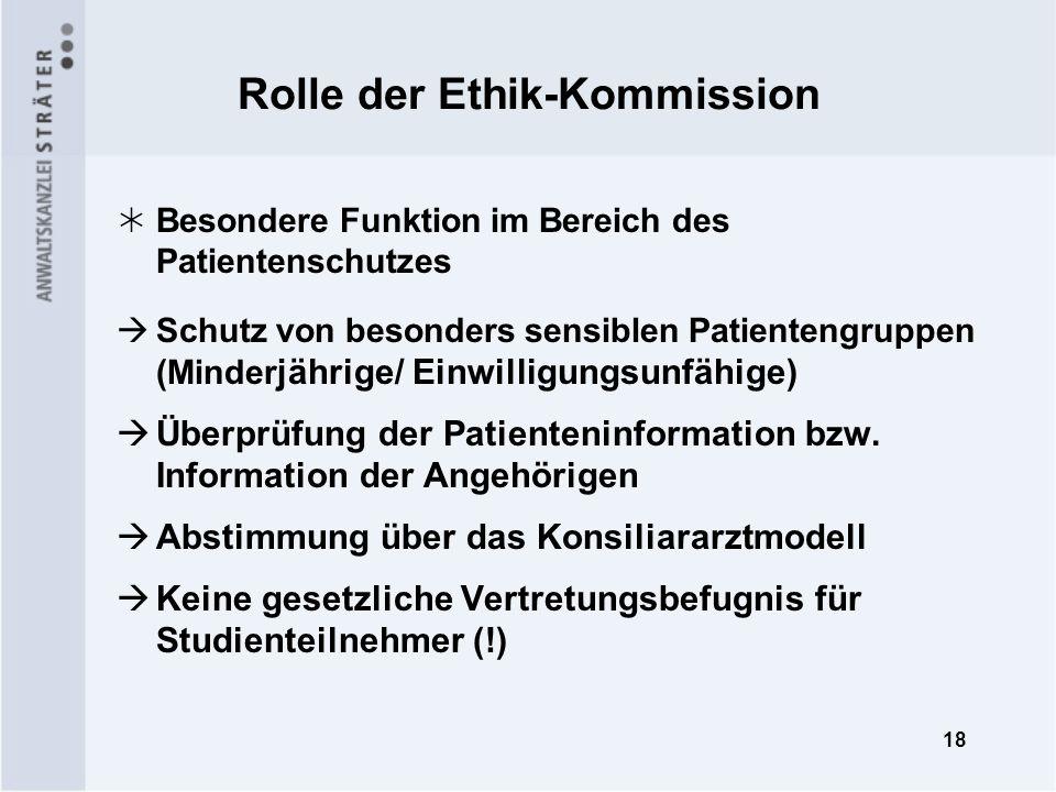 18 Rolle der Ethik-Kommission Besondere Funktion im Bereich des Patientenschutzes Schutz von besonders sensiblen Patientengruppen (Minder jährige/ Ein