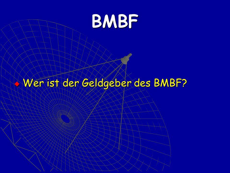 BMBF Wer ist der Geldgeber des BMBF Wer ist der Geldgeber des BMBF