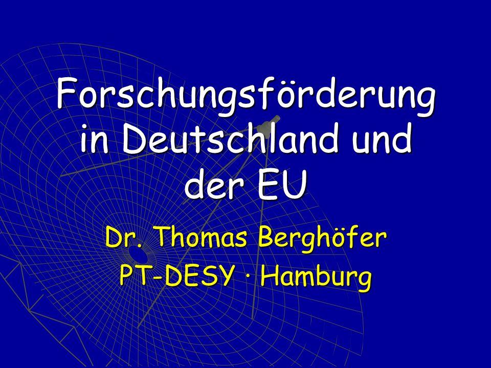 Forschungsförderung in Deutschland und der EU Dr. Thomas Berghöfer PT-DESY · Hamburg