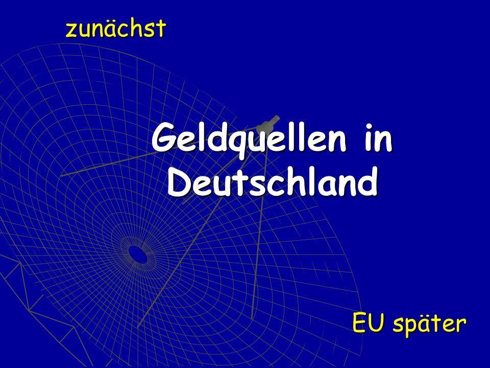 Geldquellen in Deutschland zunächst EU später