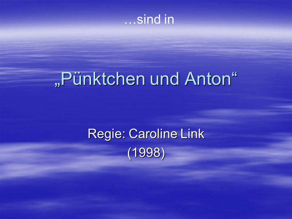 Pünktchen und Anton Regie: Caroline Link (1998) …sind in