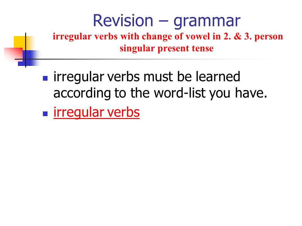 Revision – grammar irregular verbs with change of vowel in 2. & 3. person singular present tense irregular verbs must be learned according to the word