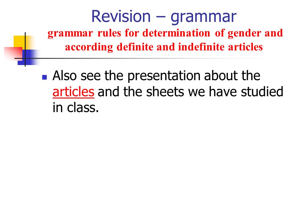 Revision – grammar grammar rules for determination of gender and according definite and indefinite articles Also see the presentation about the articl