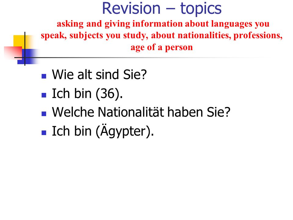 Revision – topics asking and giving information about languages you speak, subjects you study, about nationalities, professions, age of a person Wie a
