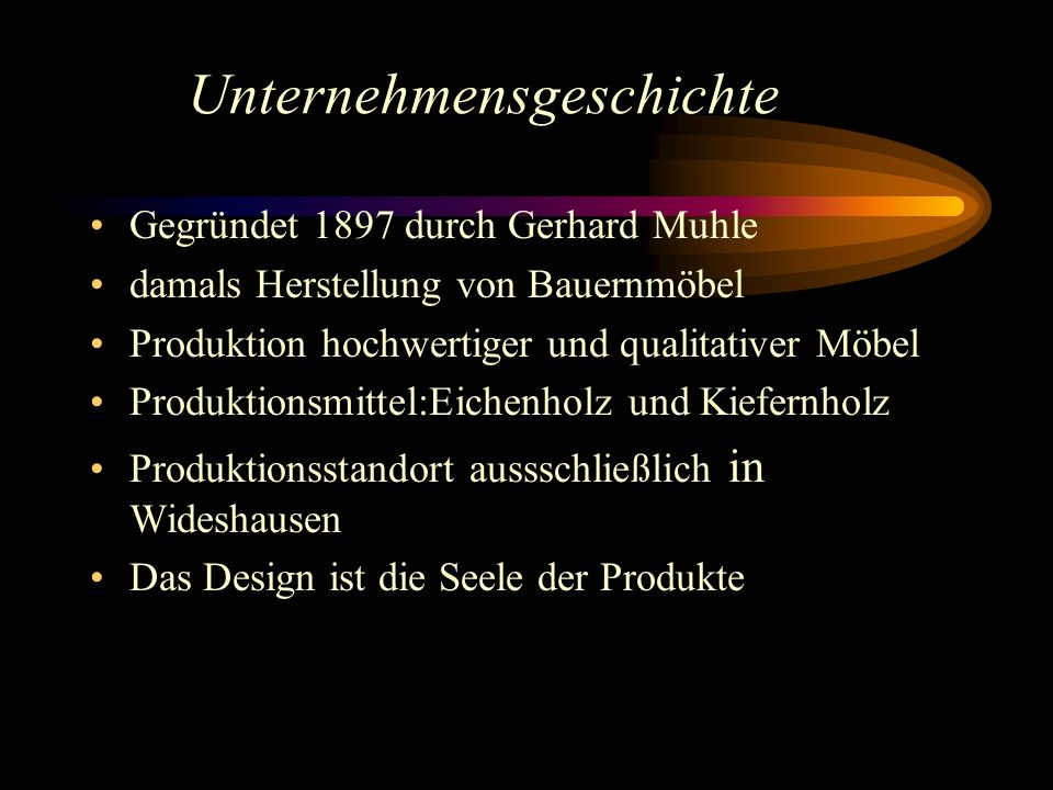 Unternehmensgeschichte Gegründet 1897 durch Gerhard Muhle damals Herstellung von Bauernmöbel Produktion hochwertiger und qualitativer Möbel Produktion