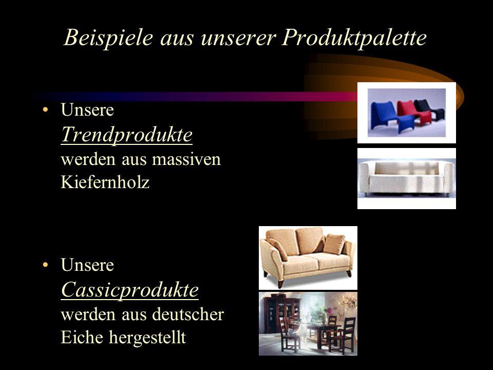 Beispiele aus unserer Produktpalette Unsere Trendprodukte werden aus massiven Kiefernholz Unsere Cassicprodukte werden aus deutscher Eiche hergestellt