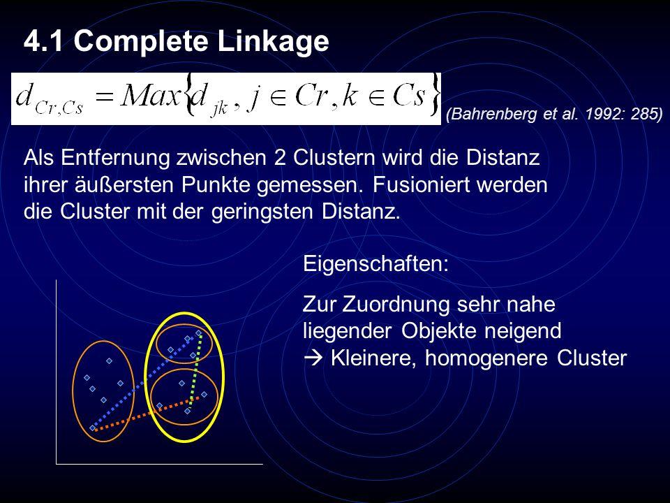 4.1 Complete Linkage Als Entfernung zwischen 2 Clustern wird die Distanz ihrer äußersten Punkte gemessen. Fusioniert werden die Cluster mit der gering