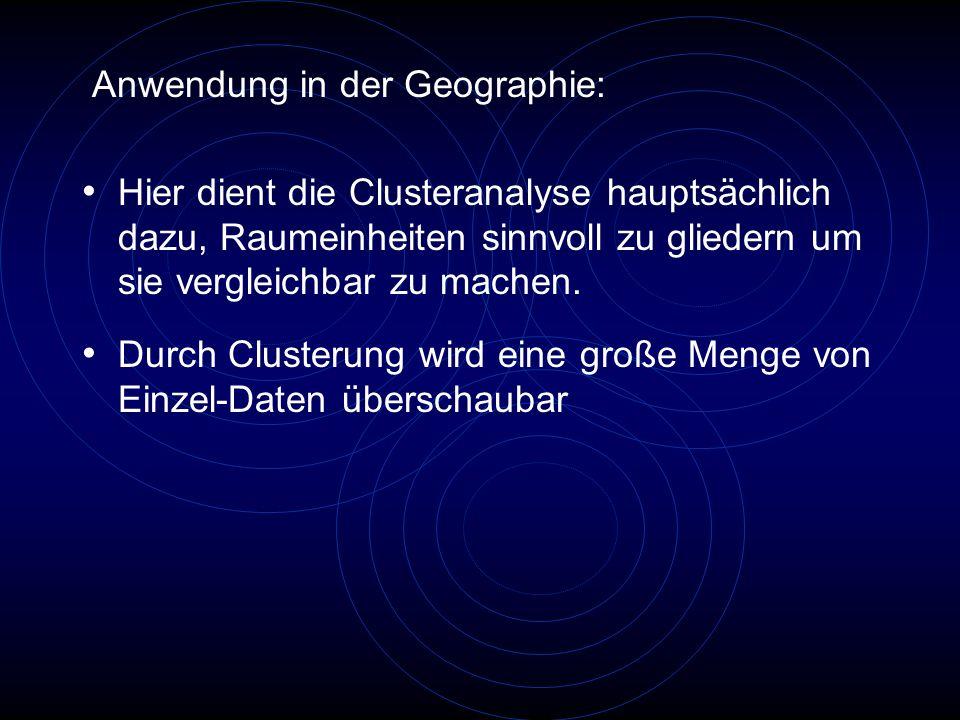 Anwendung in der Geographie: Hier dient die Clusteranalyse hauptsächlich dazu, Raumeinheiten sinnvoll zu gliedern um sie vergleichbar zu machen. Durch