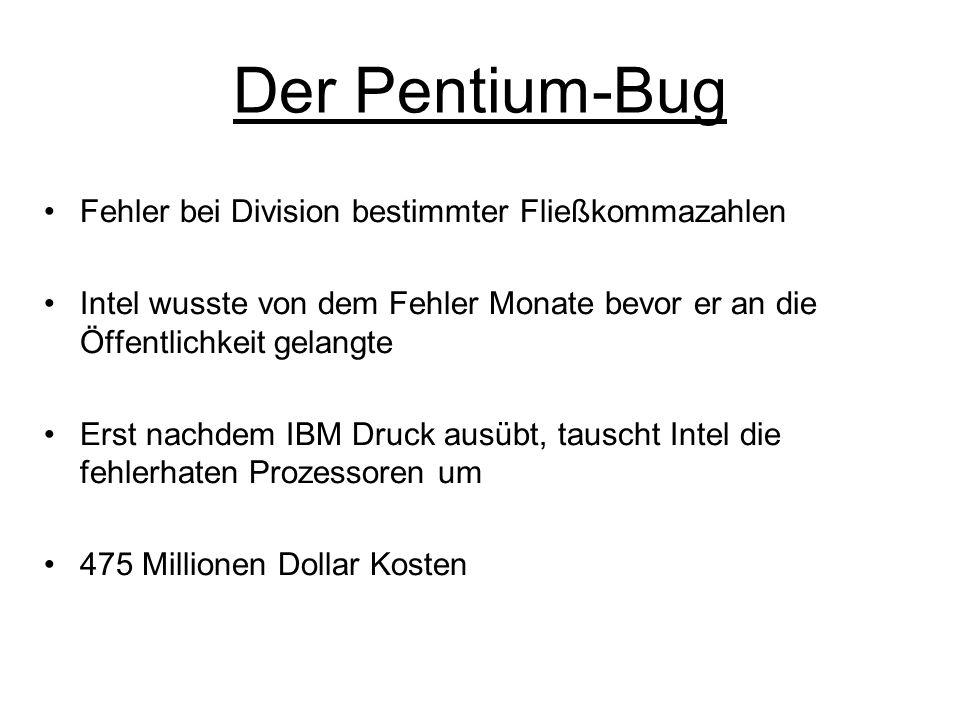 Der Pentium-Bug Fehler bei Division bestimmter Fließkommazahlen Intel wusste von dem Fehler Monate bevor er an die Öffentlichkeit gelangte Erst nachde
