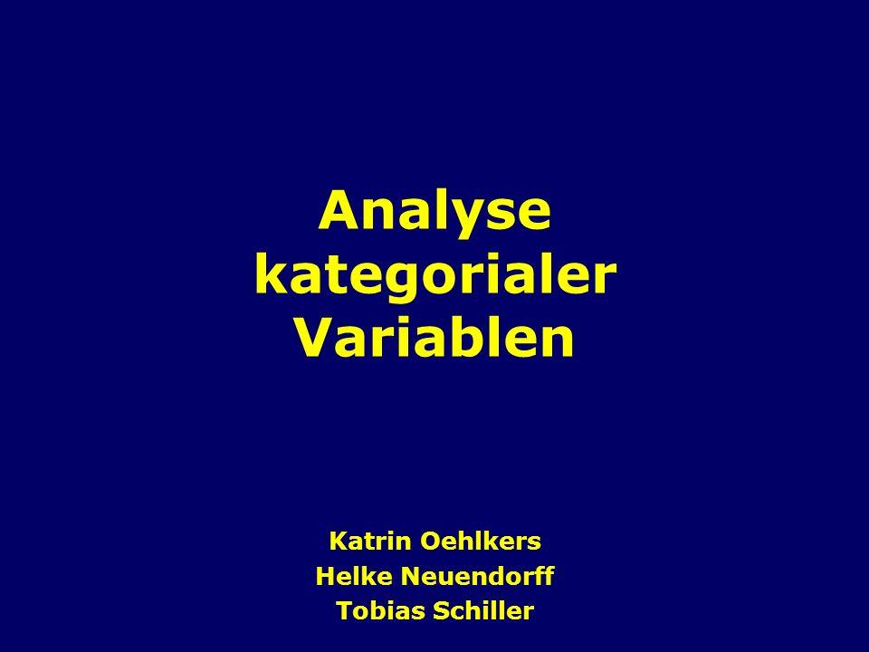Analyse kategorialer Variablen Katrin Oehlkers Helke Neuendorff Tobias Schiller