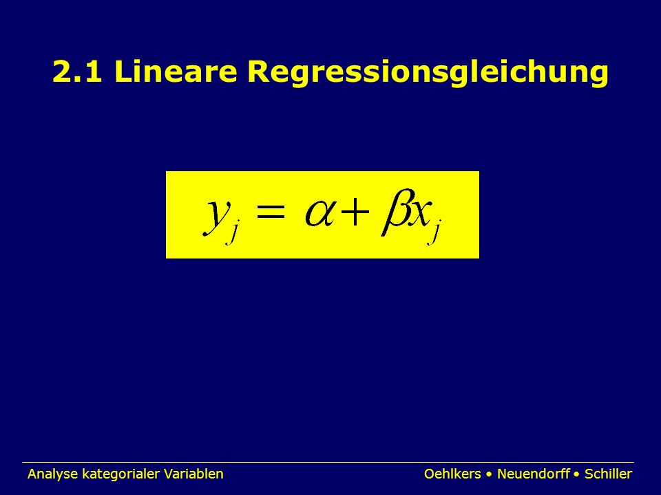 Analyse kategorialer VariablenOehlkers Neuendorff Schiller 2.1 Lineare Regressionsgleichung
