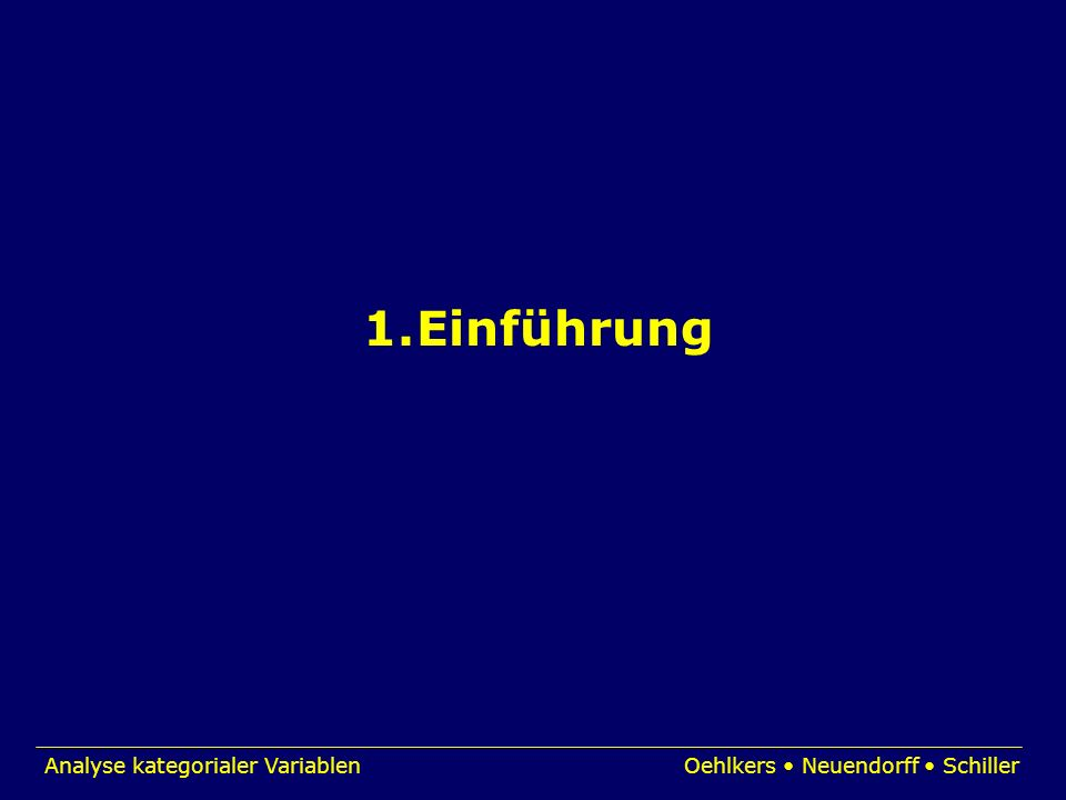 Analyse kategorialer VariablenOehlkers Neuendorff Schiller 1.Einführung