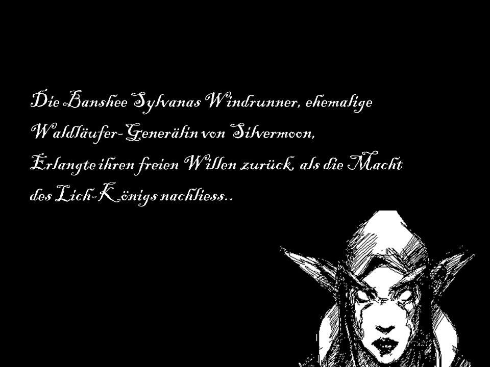 Die Banshee Sylvanas Windrunner, ehemalige Waldläufer-Generälin von Silvermoon, Erlangte ihren freien Willen zurück, als die Macht des Lich-Königs nachliess..