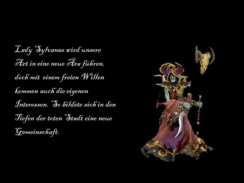 Lady Sylvanas wird unsere Art in eine neue Ära führen, doch mit einem freien Willen kommen auch die eigenen Interessen.