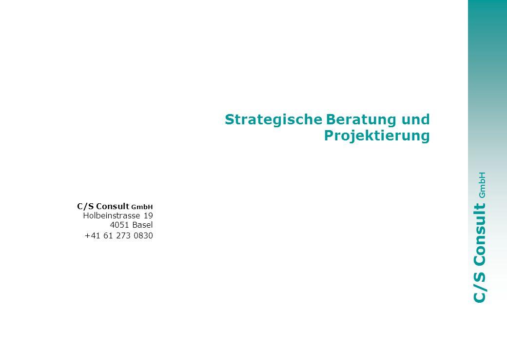 C/S Consult GmbH Holbeinstrasse 19 4051 Basel +41 61 273 0830 Strategische Beratung und Projektierung
