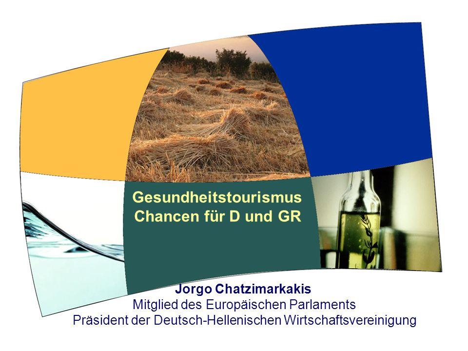 Gesundheitstourismus Chancen für D und GR Jorgo Chatzimarkakis Mitglied des Europäischen Parlaments Präsident der Deutsch-Hellenischen Wirtschaftsvereinigung