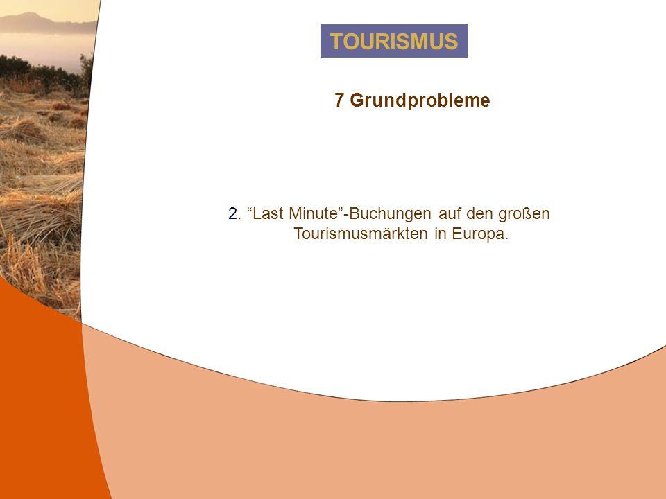 TOURISMUS 2. Last Minute-Buchungen auf den großen Tourismusmärkten in Europa. 7 Grundprobleme