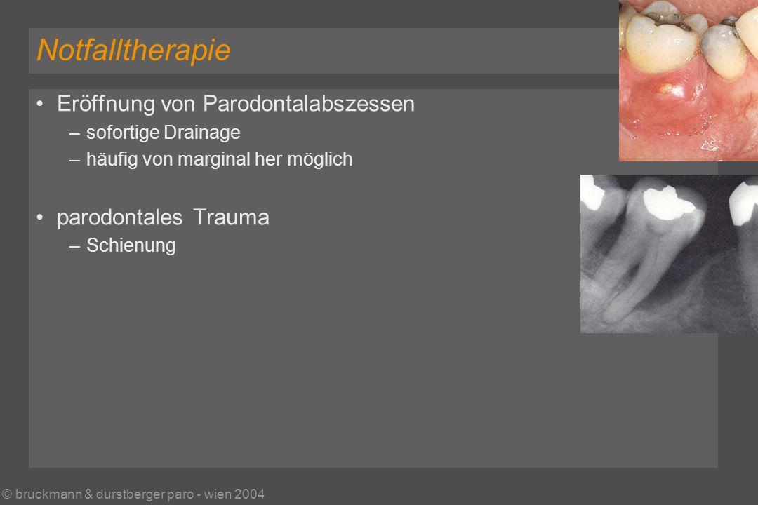 © bruckmann & durstberger paro - wien 2004 Notfalltherapie Eröffnung von Parodontalabszessen –sofortige Drainage –häufig von marginal her möglich parodontales Trauma –Schienung
