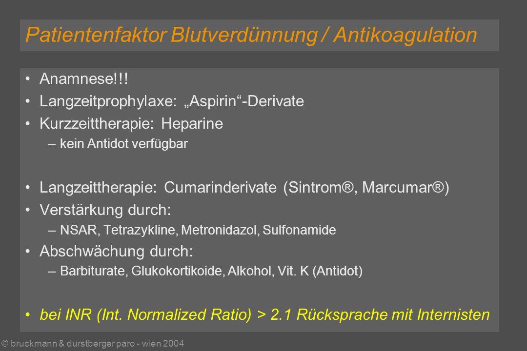 © bruckmann & durstberger paro - wien 2004 Patientenfaktor Blutverdünnung / Antikoagulation Anamnese!!.