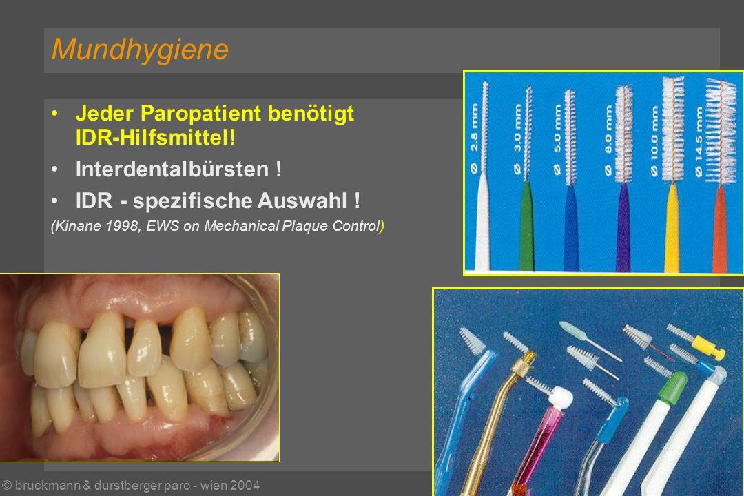 © bruckmann & durstberger paro - wien 2004 Mundhygiene Jeder Paropatient benötigt IDR-Hilfsmittel.