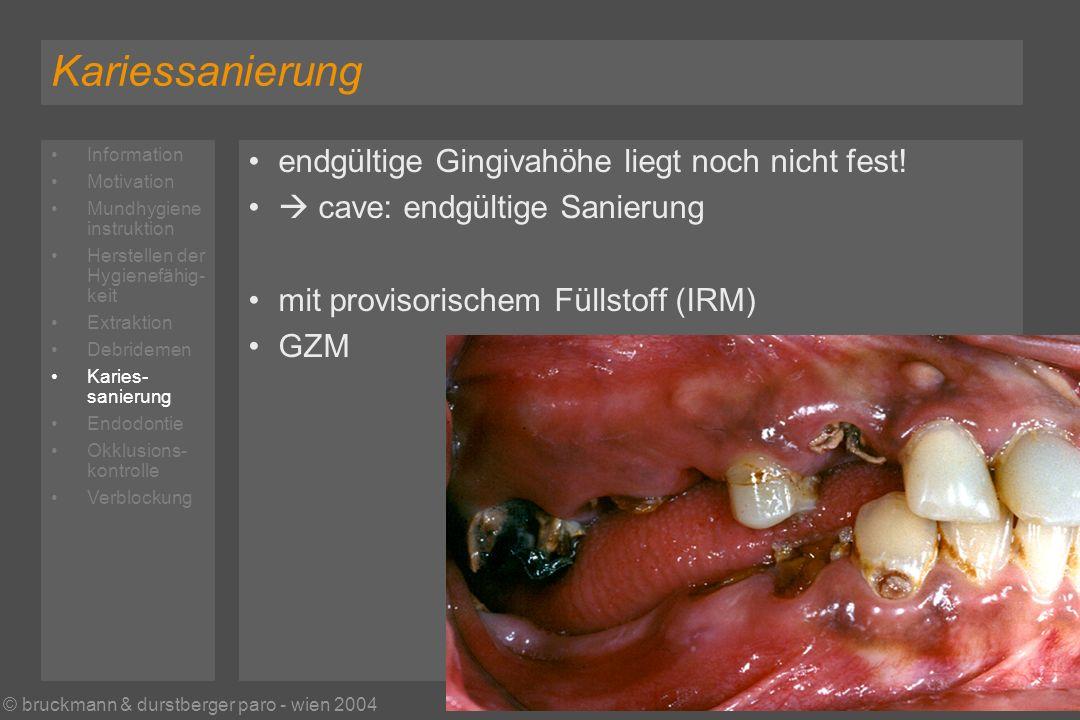 © bruckmann & durstberger paro - wien 2004 Kariessanierung endgültige Gingivahöhe liegt noch nicht fest.