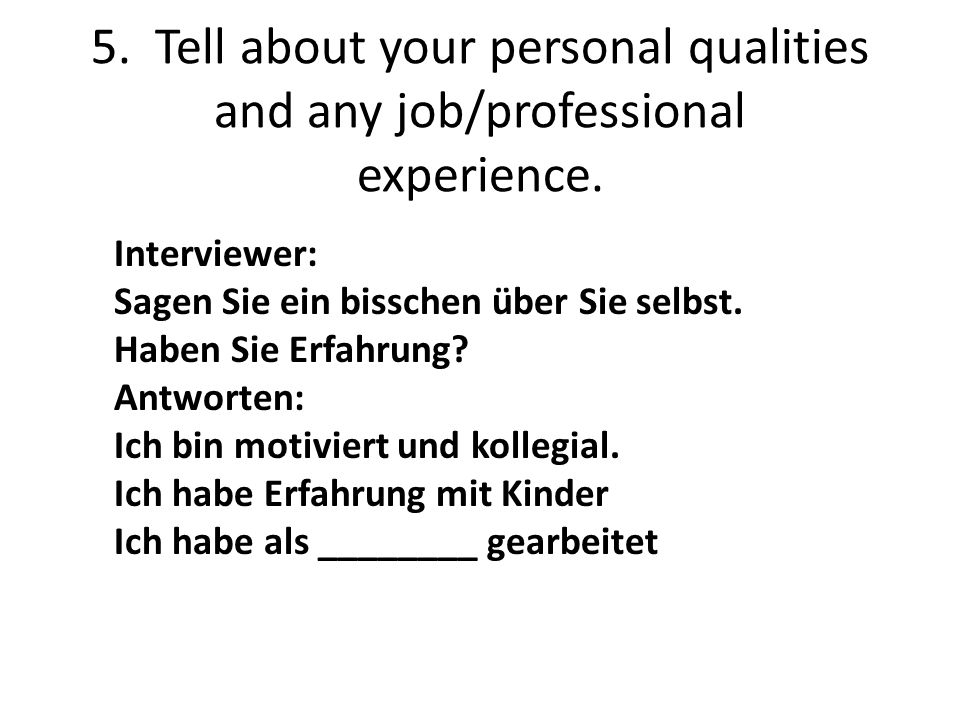 6.Ask 2 questions about the job. (die Stelle) Interviewer: Haben Sie noch Fragen an uns.