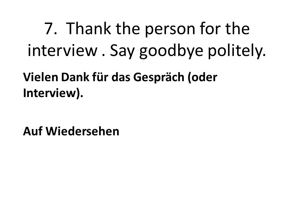 7. Thank the person for the interview. Say goodbye politely.
