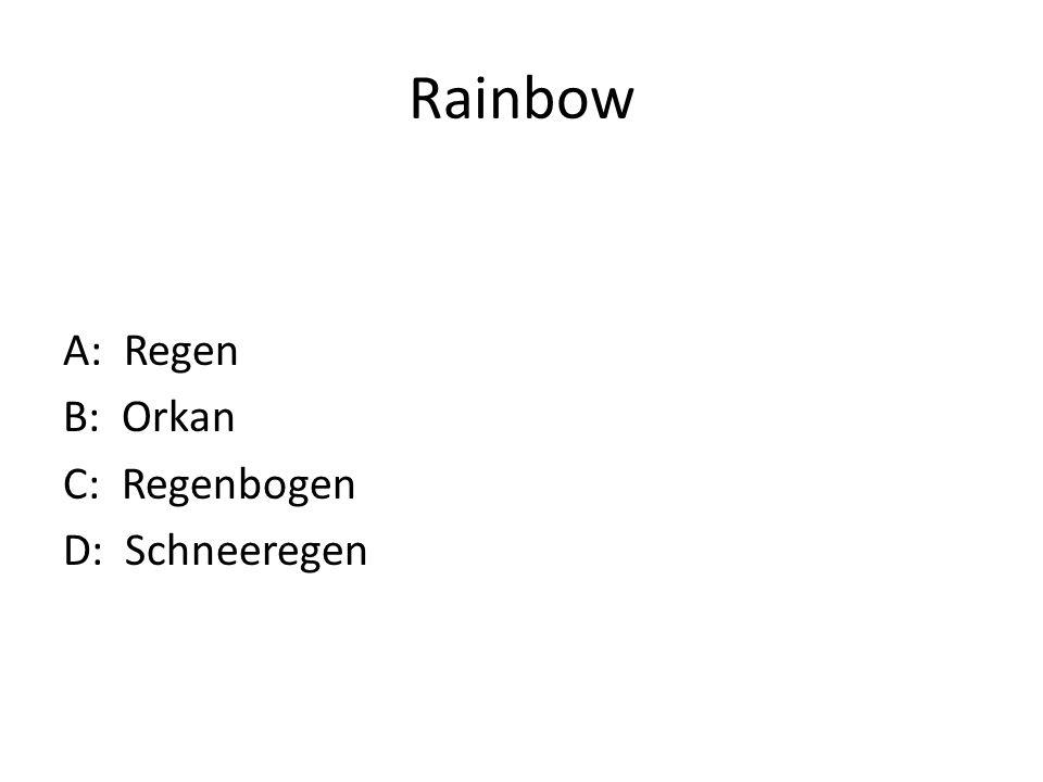 Rainbow A: Regen B: Orkan C: Regenbogen D: Schneeregen