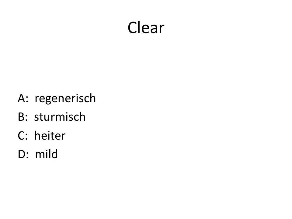 Clear A: regenerisch B: sturmisch C: heiter D: mild