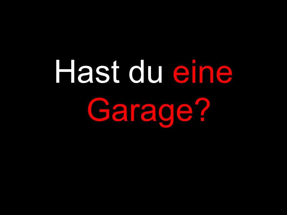 Hast du eine Garage?