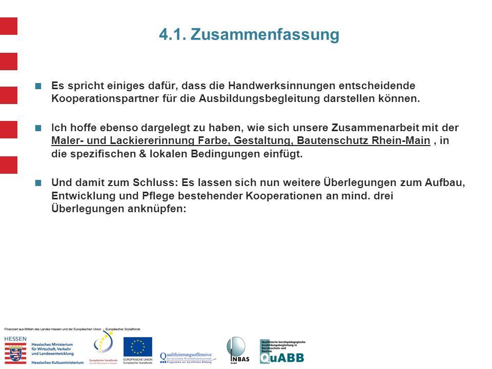 4.1. Zusammenfassung Es spricht einiges dafür, dass die Handwerksinnungen entscheidende Kooperationspartner für die Ausbildungsbegleitung darstellen k